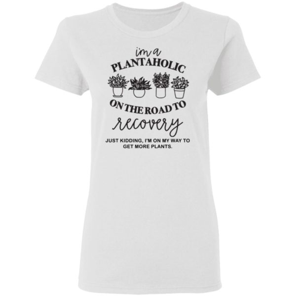 I'm a plantaholic on the road to recovery shirt 3