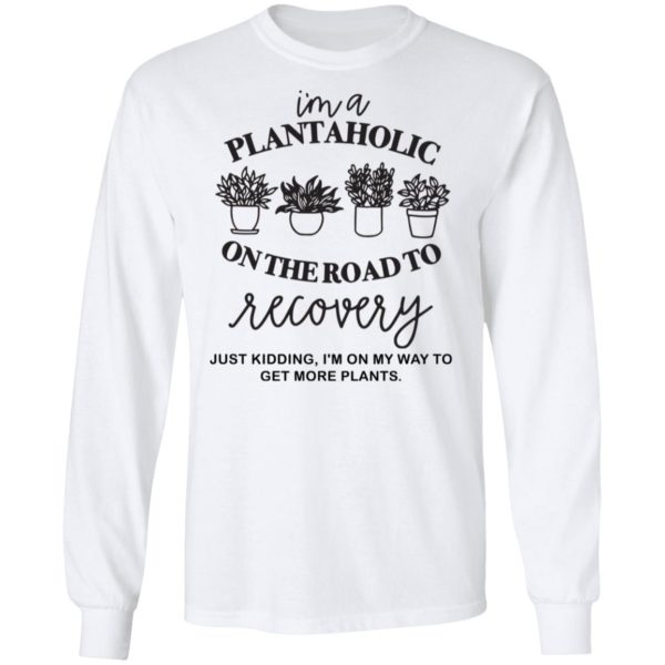 I'm a plantaholic on the road to recovery shirt 8