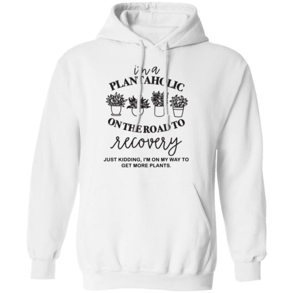 I'm a plantaholic on the road to recovery shirt 10