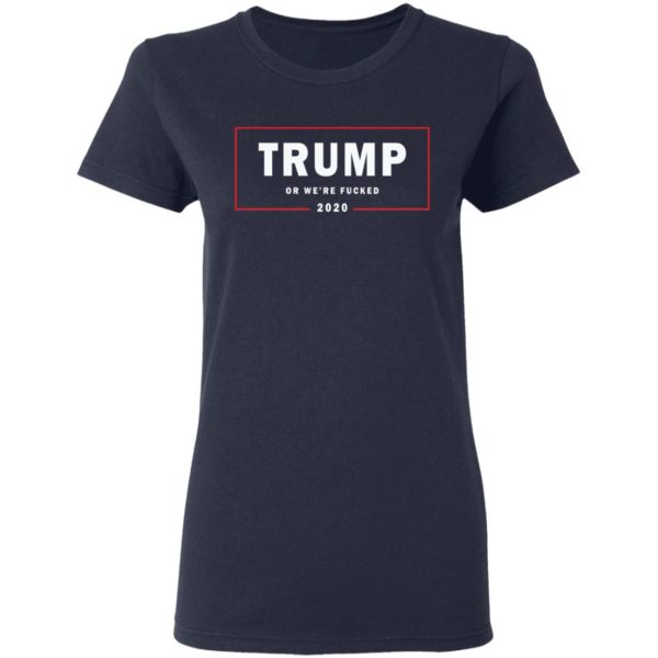 Trump or we're fucked 2020 shirt 4