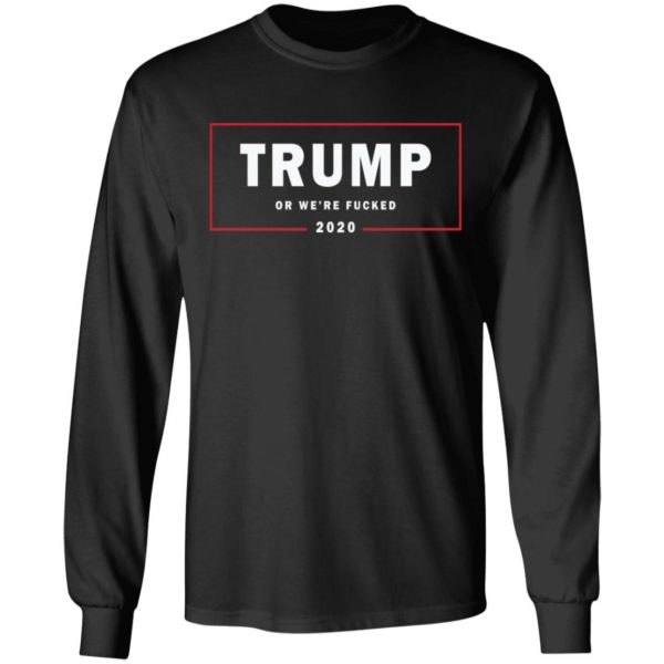 Trump or we're fucked 2020 shirt 7