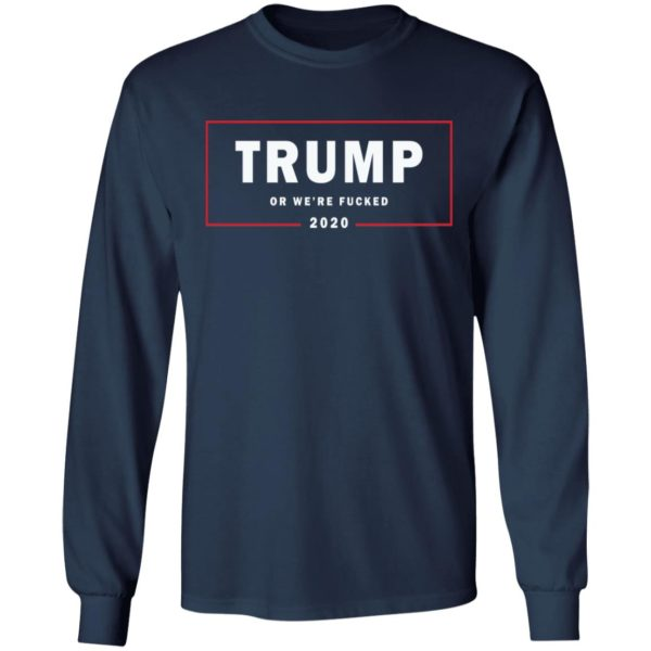 Trump or we're fucked 2020 shirt 8