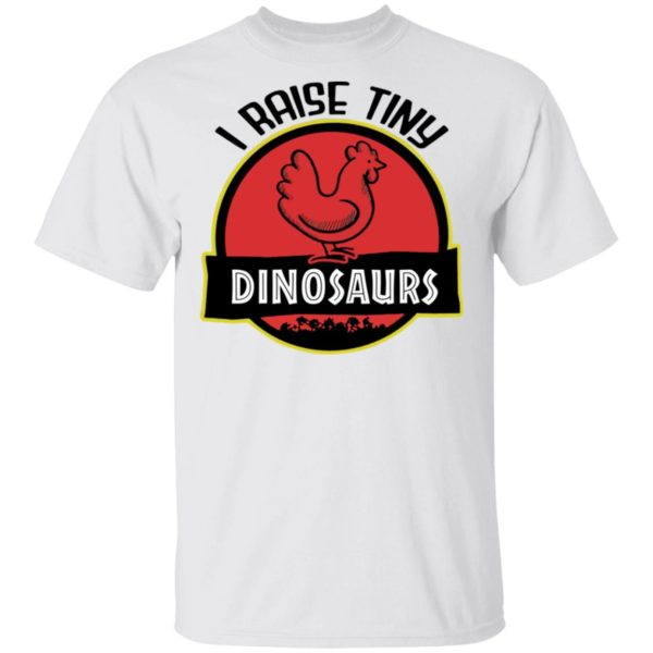 I Raise Tiny Dinosaurs Chicken shirt