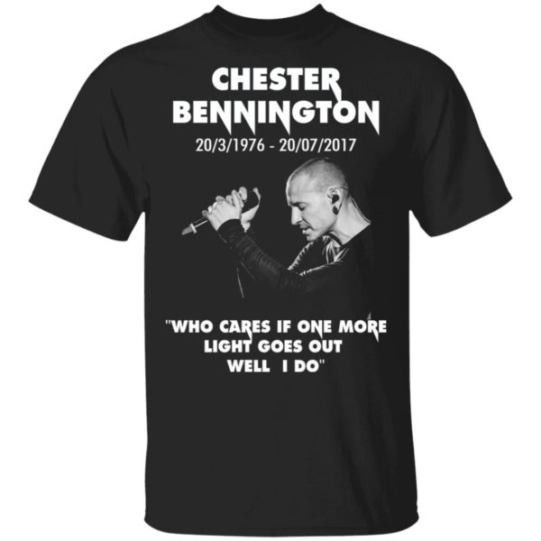 Chester Bennington 1976 - 2017 who cares if one more light goes out shirt