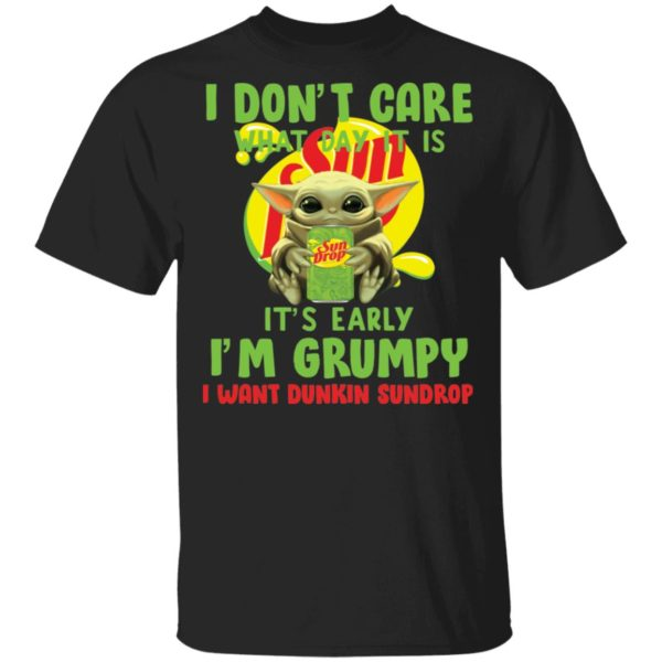 Baby Yoda Sun Drop I don't care what day it is it's early shirt