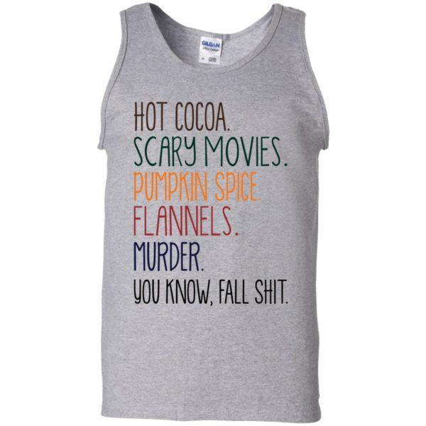 Hot cocoa scary movies pumpkin spice flannels murder you know fall shit shirt 11