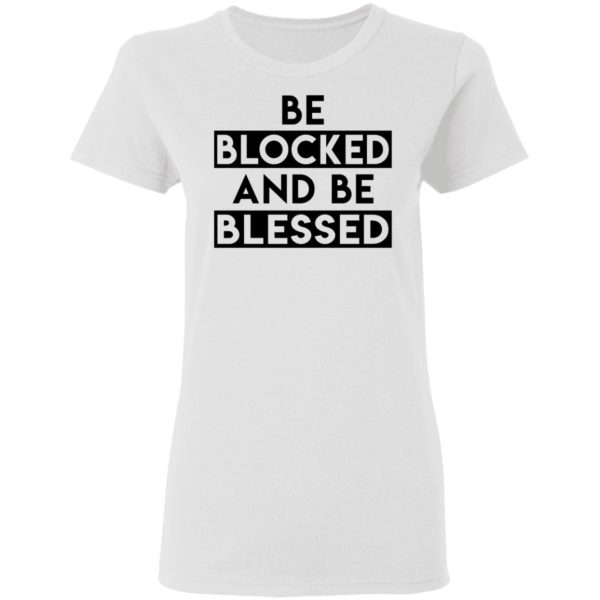 Be blocked and be blessed shirt 3