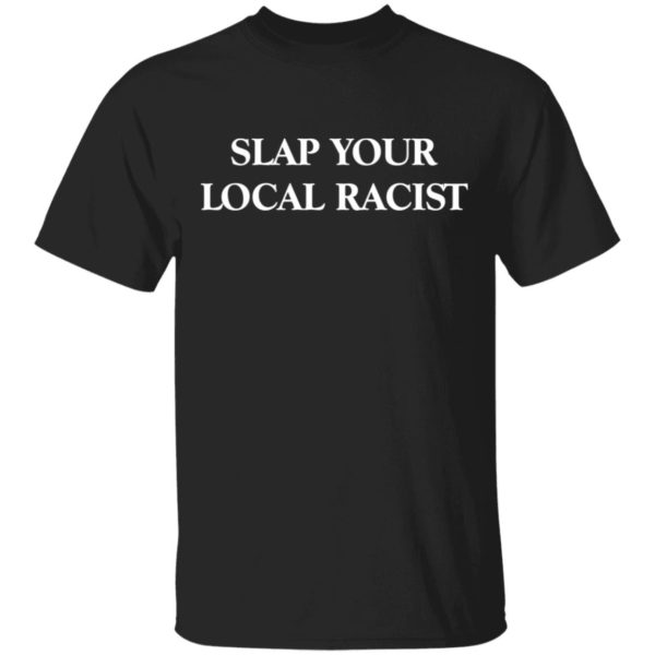 Slap Your Local Racist shirt