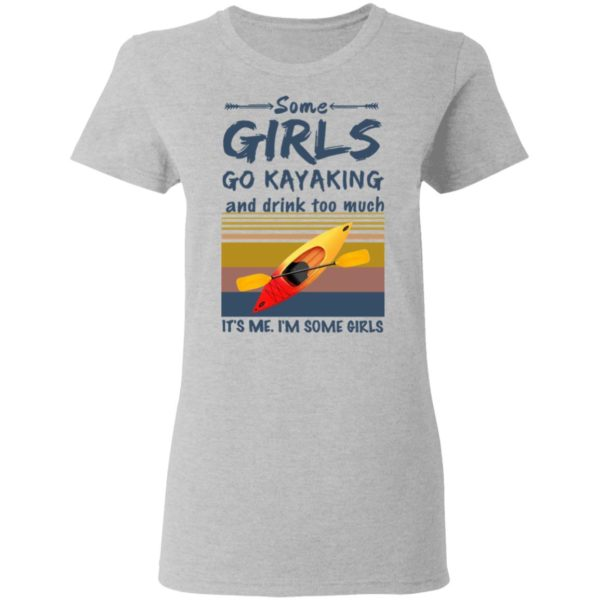 Some girls go kayaking and drink too much shirt 4