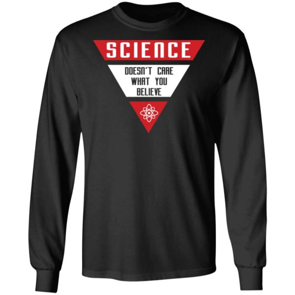 Science doesn't care what you believe shirt 7
