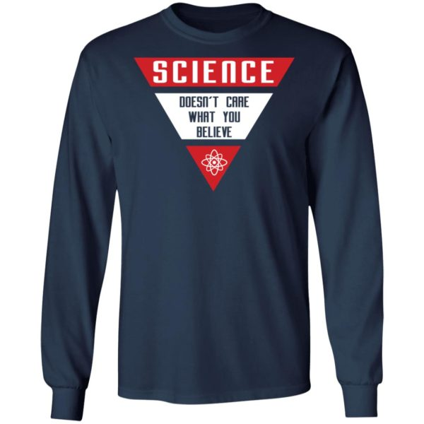 Science doesn't care what you believe shirt 8