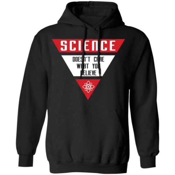 Science doesn't care what you believe shirt 9