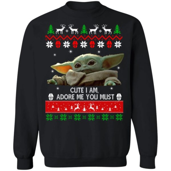 Cute I am adore me you must Baby Yoda Christmas sweatshirt