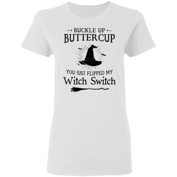 Buckle up buttercup you just flipped my witch switch shirt 3