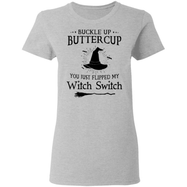 Buckle up buttercup you just flipped my witch switch shirt 4