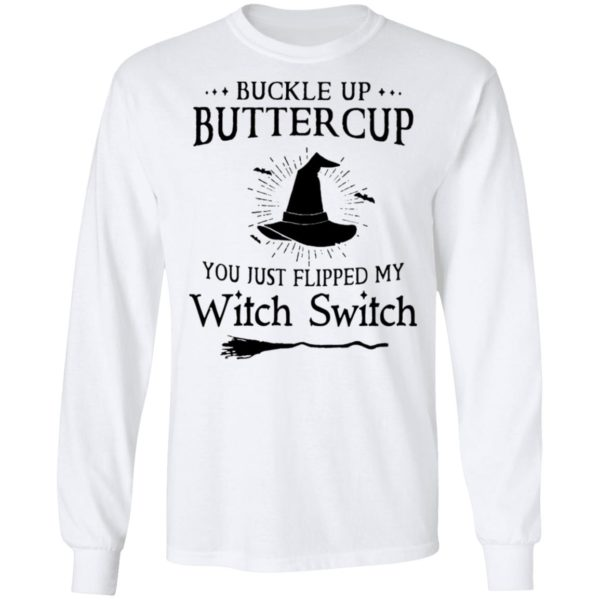 Buckle up buttercup you just flipped my witch switch shirt 8