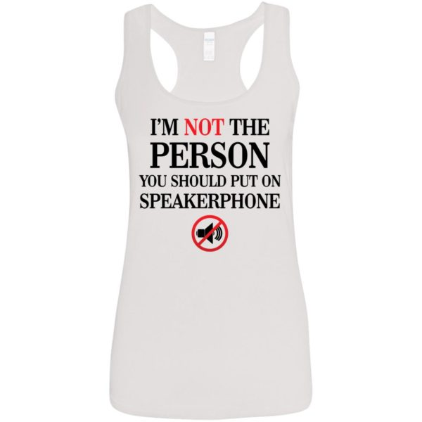 I'm not the Person you should put on speakerphone shirt 5