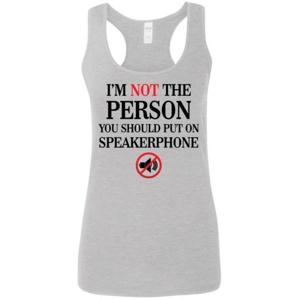 I'm not the Person you should put on speakerphone shirt 6