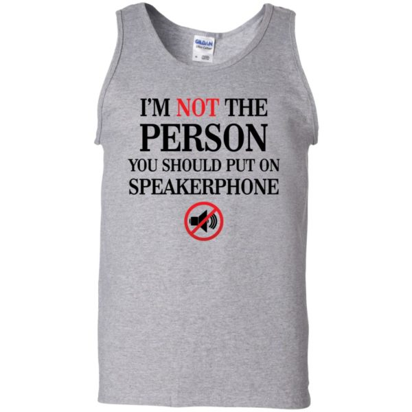 I'm not the Person you should put on speakerphone shirt 11
