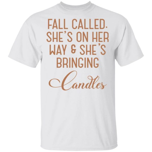 Fall called she's on her way and she's bringing Candles shirt