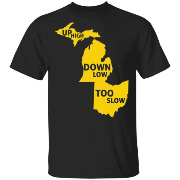 Up High Down Low Too Slow shirt