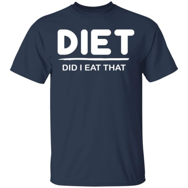 Diet Did I eat That shirt 2