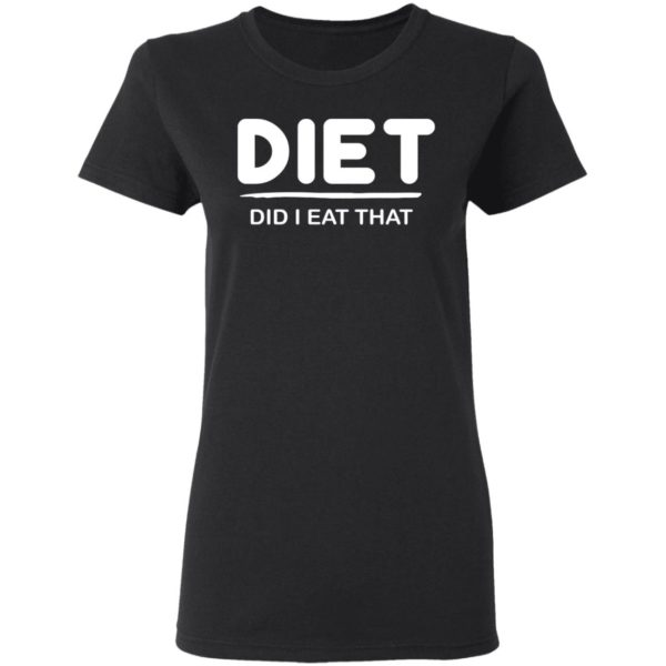 Diet Did I eat That shirt 3