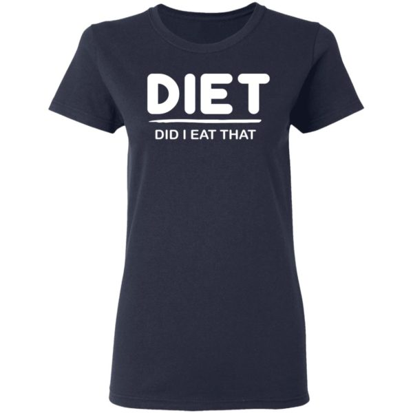 Diet Did I eat That shirt 4