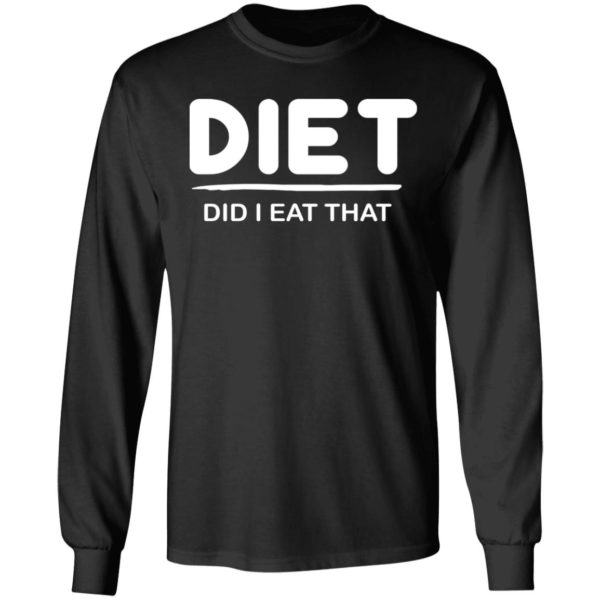 Diet Did I eat That shirt 7