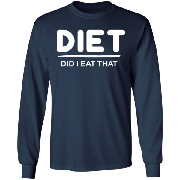 Diet Did I eat That shirt 8