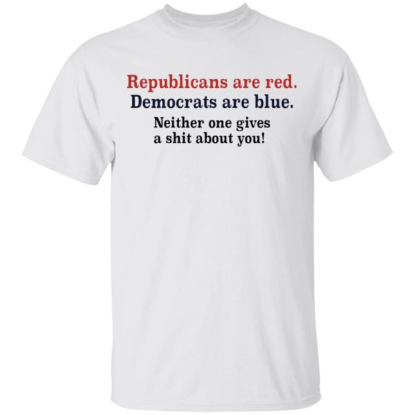 Republicans Are Red Democrats Are Blue Neither One Cares About You shirt