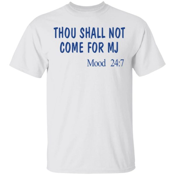 Thou shall not come for MJ mood 247 shirt
