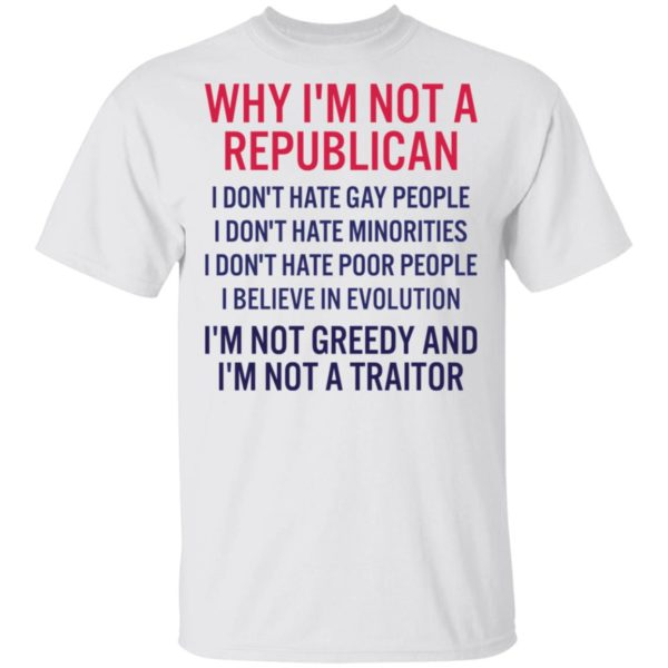 Why I'm not a republican I don't hate gay people shirt
