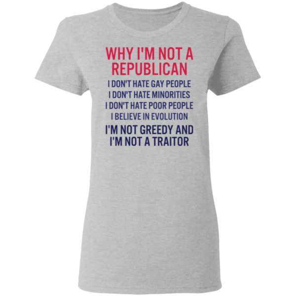 Why I'm not a republican I don't hate gay people shirt 4