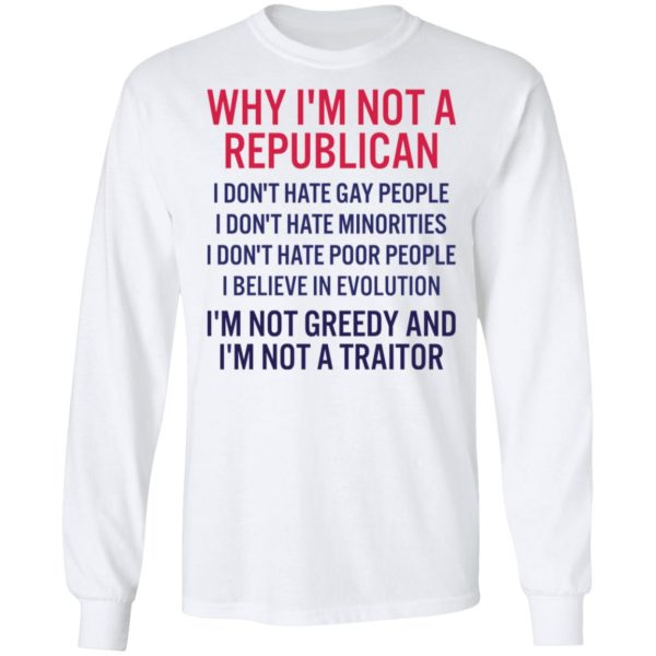 Why I'm not a republican I don't hate gay people shirt 8