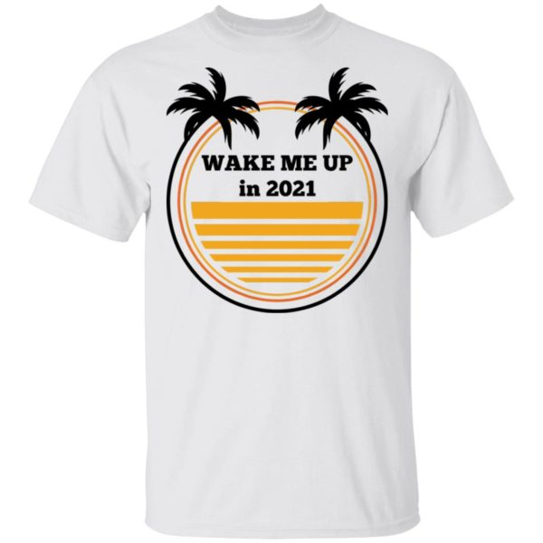 Wake me up in 2021 shirt
