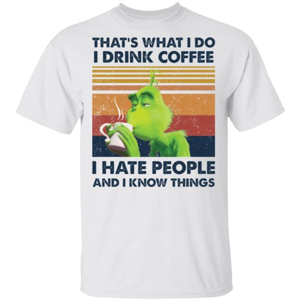That's what I do I drink coffee I hate people Grinch shirt