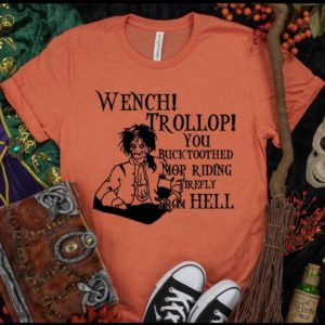 Billy Butcherson Wench!Trollop!You buck-toothed,mop-riding fireflyfromhell t-shirt